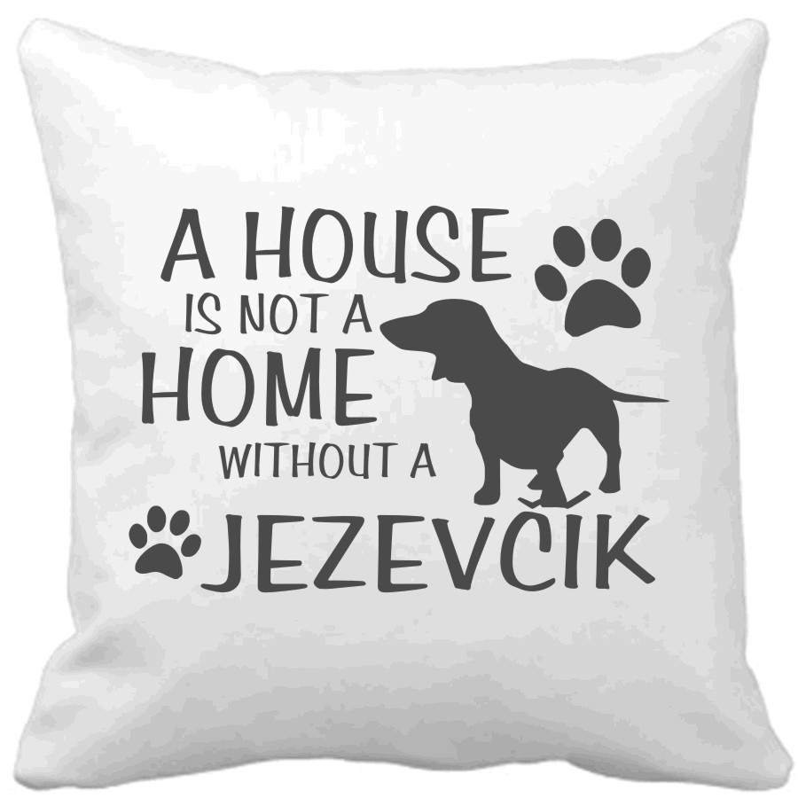 Polštář A house is not a home without a Jezevčík