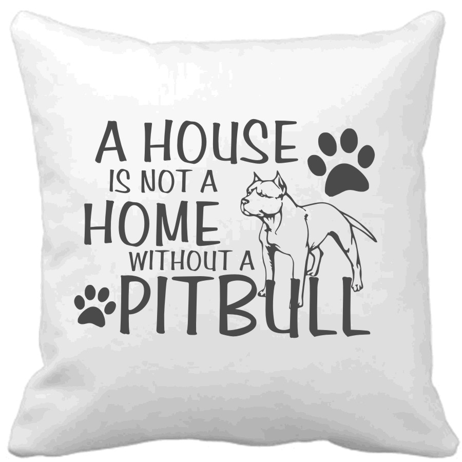 Polštář A house is not a home without a Pitbull
