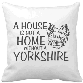 Polštář A house is not a home without a Yorkshire pes