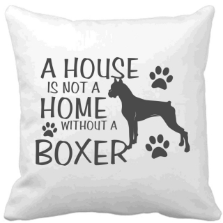 Polštář A house is not a home without a Boxer
