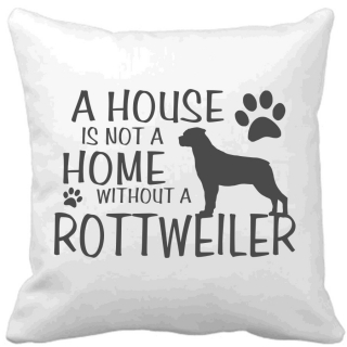Polštář A house is not a home without a Rottweiler