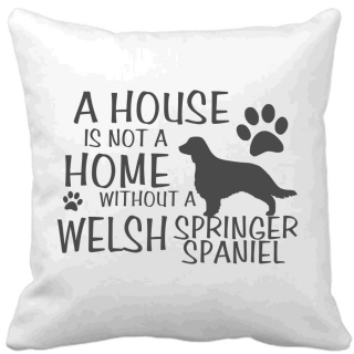 Polštář A house is not a home without a Welsh Springer Spaniel