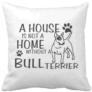 Polštář A house is not a home without a Bullterrier